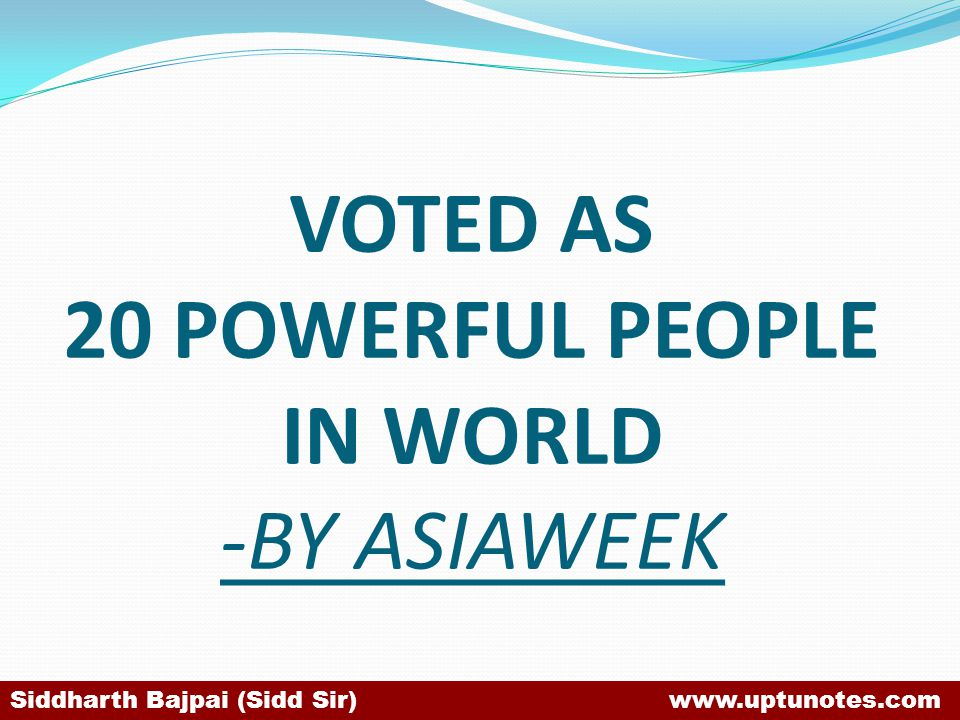 VOTED AS 20 POWERFUL PEOPLE IN WORLD -BY ASIAWEEK Siddharth Bajpai (Sidd Sir) www.uptunotes.com