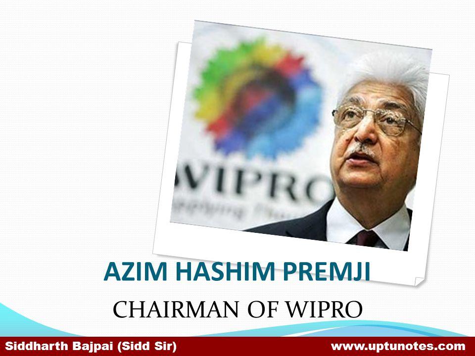 AZIM HASHIM PREMJI CHAIRMAN OF WIPRO Siddharth Bajpai (Sidd Sir) www.uptunotes.com