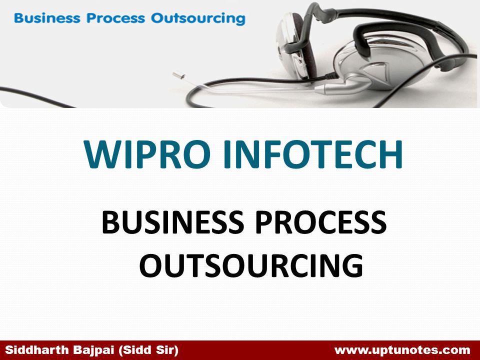 WIPRO INFOTECH BUSINESS PROCESS OUTSOURCING Siddharth Bajpai (Sidd Sir) www.uptunotes.com