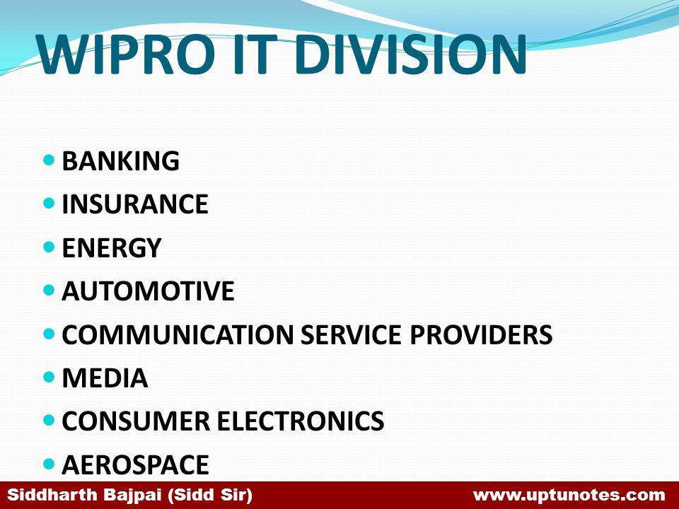 WIPRO IT DIVISION BANKING INSURANCE ENERGY AUTOMOTIVE COMMUNICATION SERVICE PROVIDERS MEDIA CONSUMER ELECTRONICS AEROSPACE Siddharth Bajpai (Sidd Sir) www.uptunotes.com