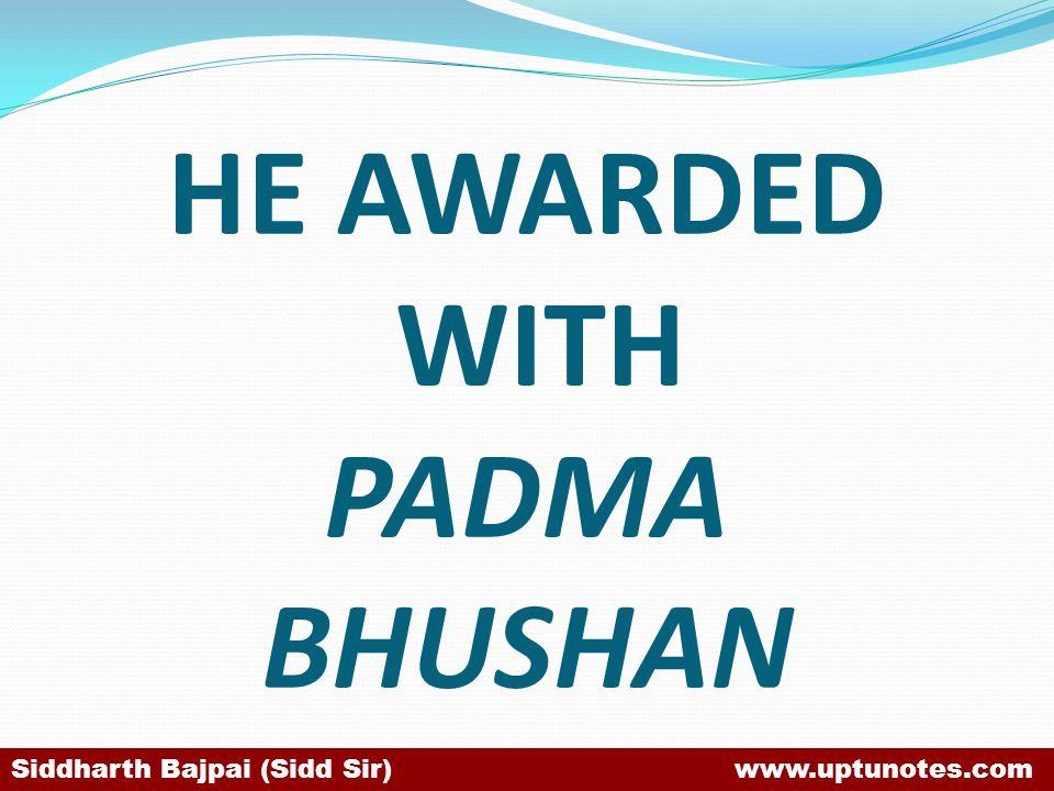 HE AWARDED WITH PADMA BHUSHAN Siddharth Bajpai (Sidd Sir) www.uptunotes.com