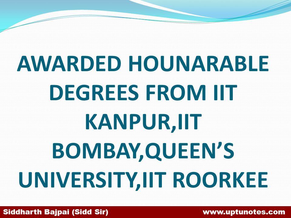 AWARDED HOUNARABLE DEGREES FROM IIT KANPUR,IIT BOMBAY,QUEENS UNIVERSITY,IIT ROORKEE Siddharth Bajpai (Sidd Sir) www.uptunotes.com