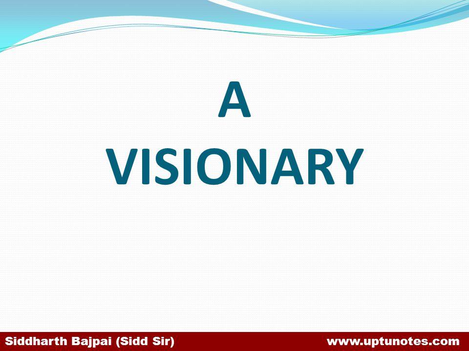 A VISIONARY Siddharth Bajpai (Sidd Sir) www.uptunotes.com