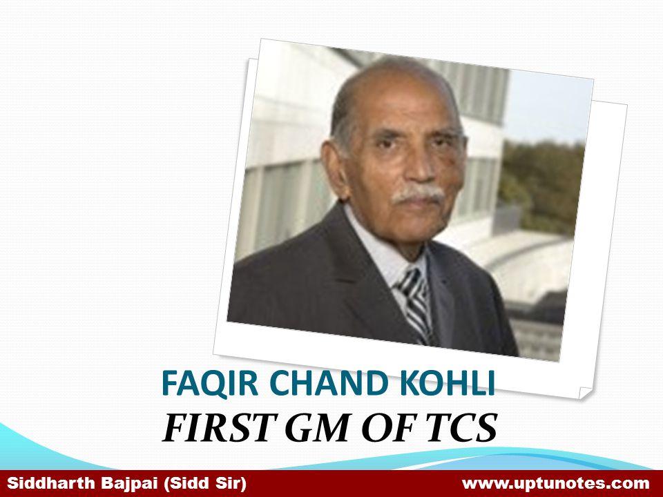 FAQIR CHAND KOHLI FIRST GM OF TCS Siddharth Bajpai (Sidd Sir) www.uptunotes.com