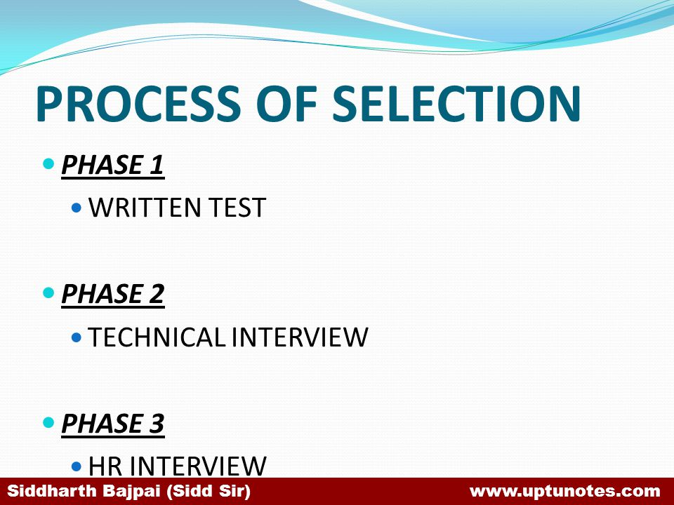 PROCESS OF SELECTION PHASE 1 WRITTEN TEST PHASE 2 TECHNICAL INTERVIEW PHASE 3 HR INTERVIEW Siddharth Bajpai (Sidd Sir) www.uptunotes.com