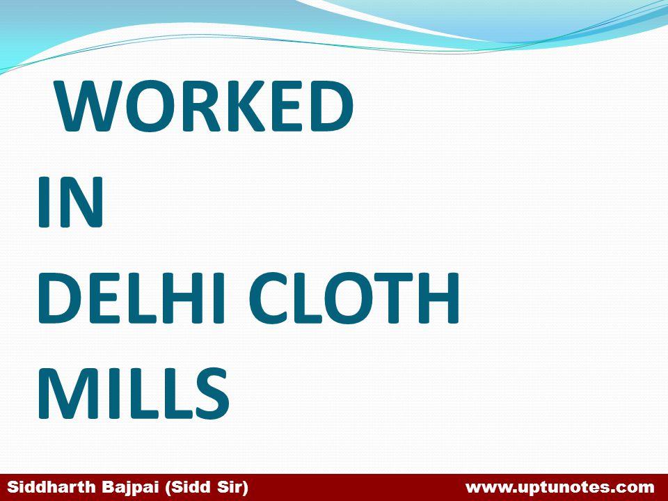 WORKED IN DELHI CLOTH MILLS Siddharth Bajpai (Sidd Sir) www.uptunotes.com