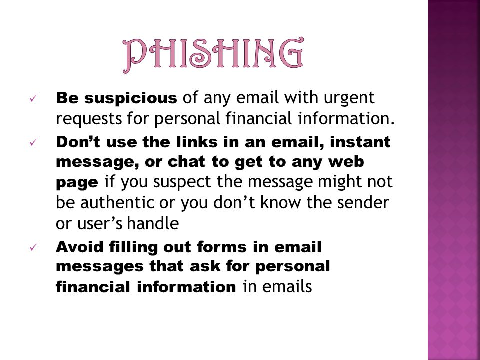 Be suspicious of any  with urgent requests for personal financial information.