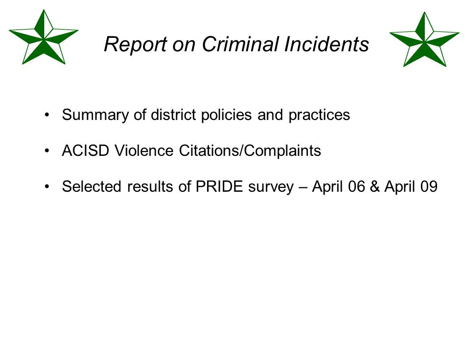 Report on Criminal Incidents Summary of district policies and practices ACISD Violence Citations/Complaints Selected results of PRIDE survey – April 0