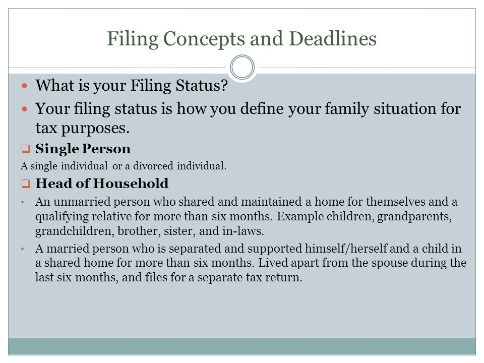 Filing Concepts and Deadlines What is your Filing Status? Your filing status is how you define your family situation for tax purposes. Single Person A