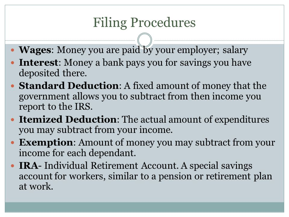 Filing Procedures Wages: Money you are paid by your employer; salary Interest: Money a bank pays you for savings you have deposited there. Standard De