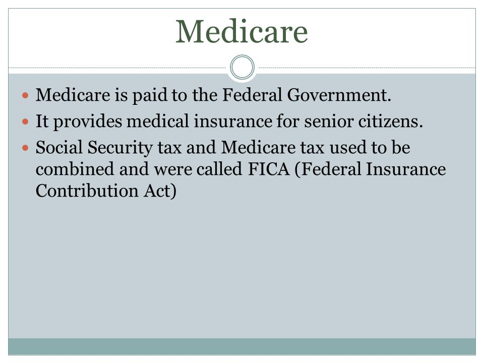 Medicare Medicare is paid to the Federal Government.