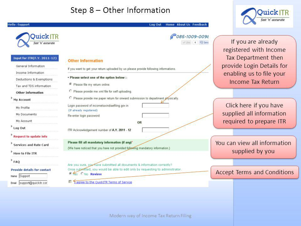 Step 8 – Other Information If you are already registered with Income Tax Department then provide Login Details for enabling us to file your Income Tax Return Click here if you have supplied all information required to prepare ITR You can view all information supplied by you Accept Terms and Conditions Modern way of Income Tax Return Filing