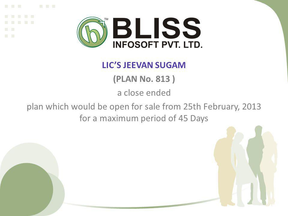 LICS JEEVAN SUGAM (PLAN No. 813 ) a close ended plan which would be open for sale from 25th February, 2013 for a maximum period of 45 Days