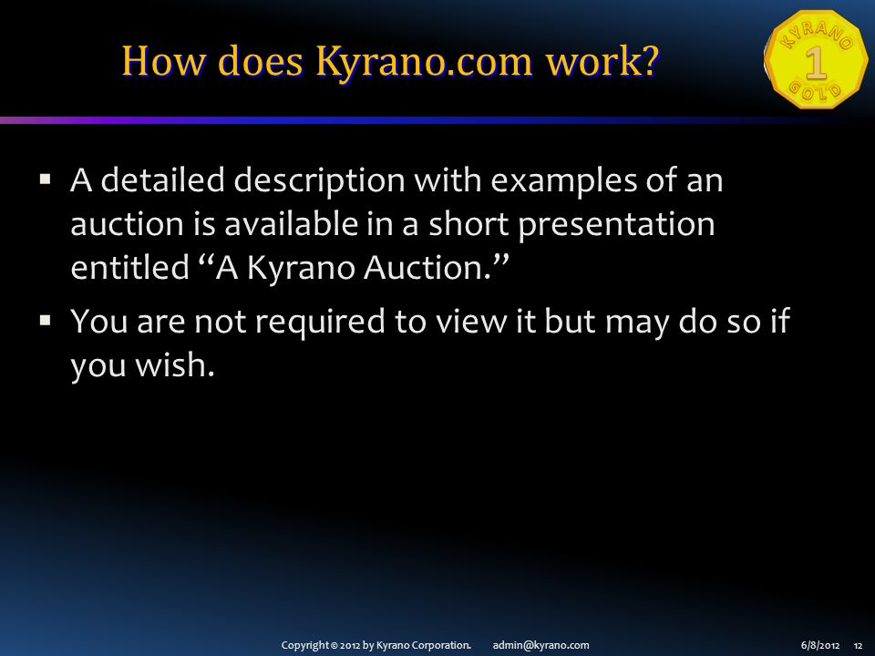 Copyright © 2012 by Kyrano Corporation. admin@kyrano.com6/8/2012 12 How does Kyrano.com work? A detailed description with examples of an auction is av