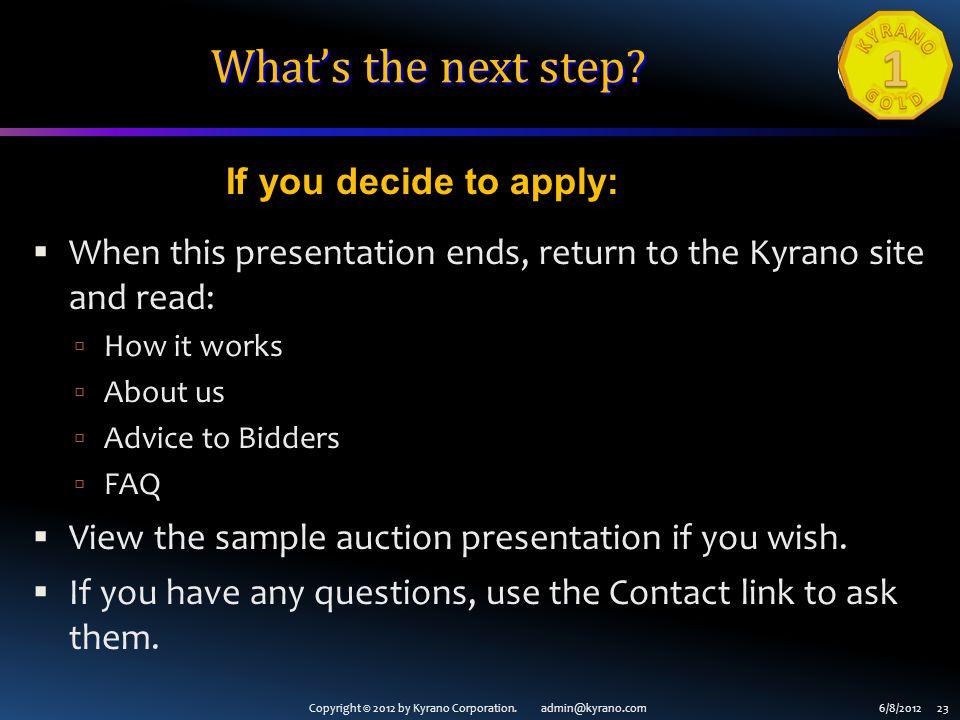 Copyright © 2012 by Kyrano Corporation. admin@kyrano.com6/8/2012 23 Whats the next step? When this presentation ends, return to the Kyrano site and re
