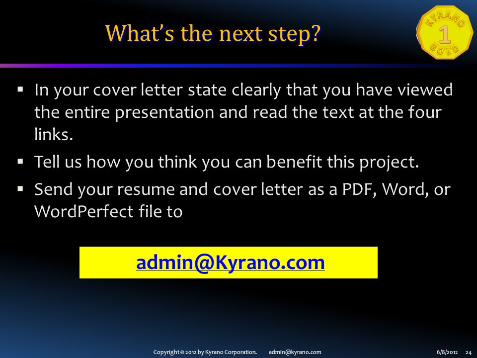 Copyright © 2012 by Kyrano Corporation. admin@kyrano.com6/8/2012 24 Whats the next step? In your cover letter state clearly that you have viewed the e