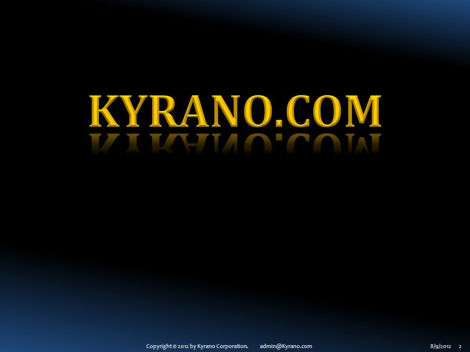 Copyright © 2012 by Kyrano Corporation. admin@Kyrano.com8/9/2012 2