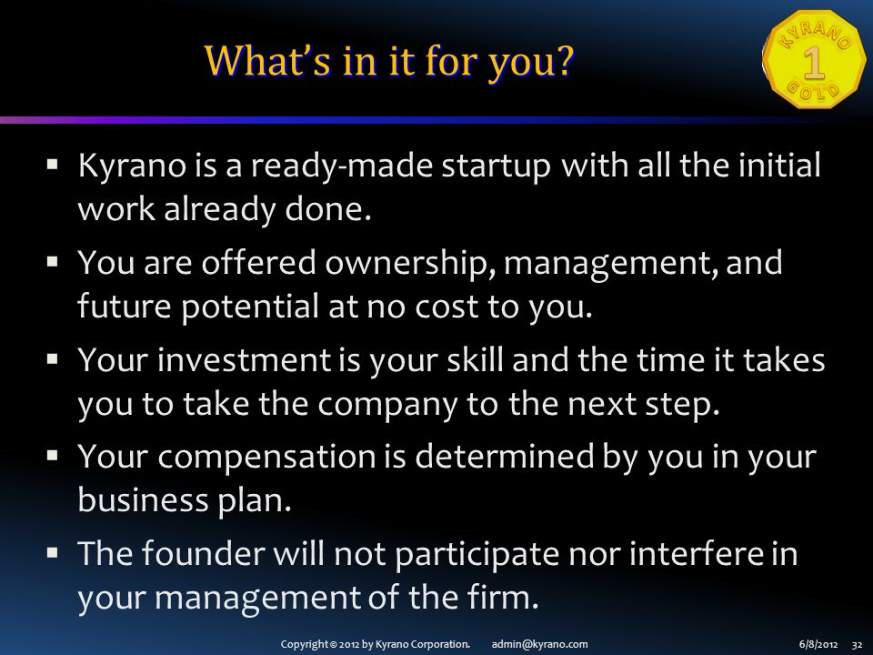 Copyright © 2012 by Kyrano Corporation. admin@kyrano.com6/8/2012 32 Whats in it for you.