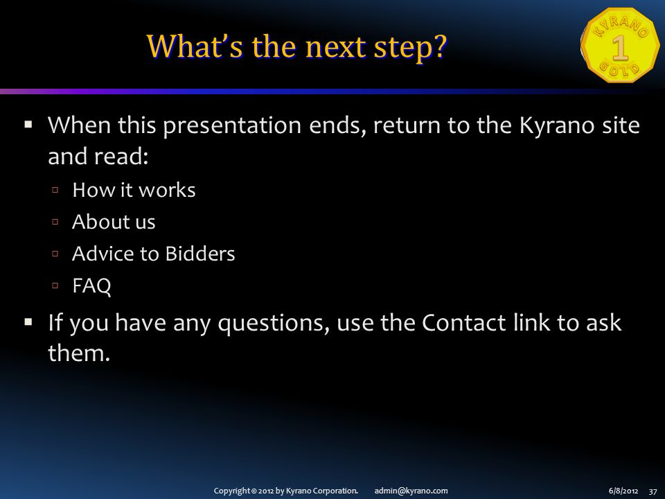 Copyright © 2012 by Kyrano Corporation. admin@kyrano.com6/8/2012 37 Whats the next step.