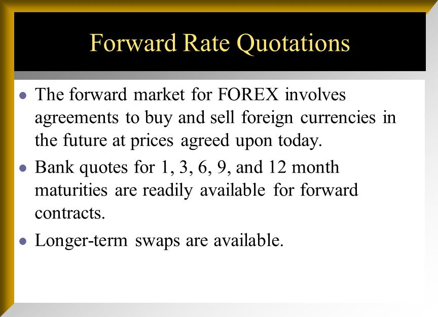 The Forward Market A forward contract is an agreement to buy or sell an asset in the future at prices agreed upon today. If you have ever had to order