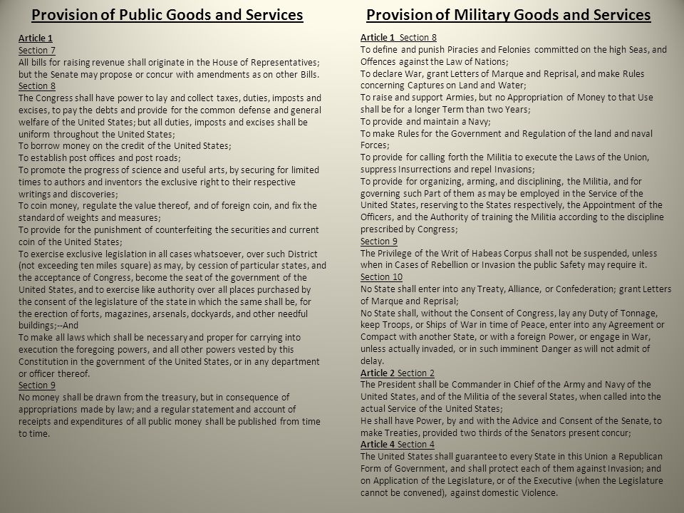 Provision of Public Goods and ServicesProvision of Military Goods and Services Article 1 Section 7 All bills for raising revenue shall originate in the House of Representatives; but the Senate may propose or concur with amendments as on other Bills.