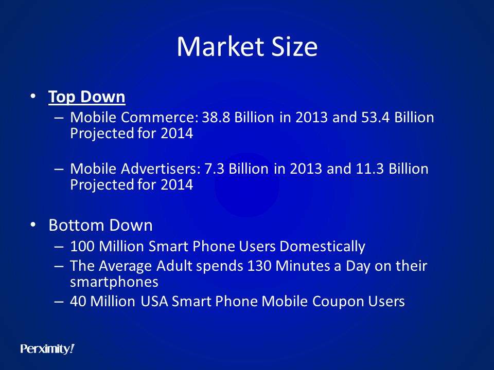 Market Size Top Down – Mobile Commerce: 38.8 Billion in 2013 and 53.4 Billion Projected for 2014 – Mobile Advertisers: 7.3 Billion in 2013 and 11.3 Bi