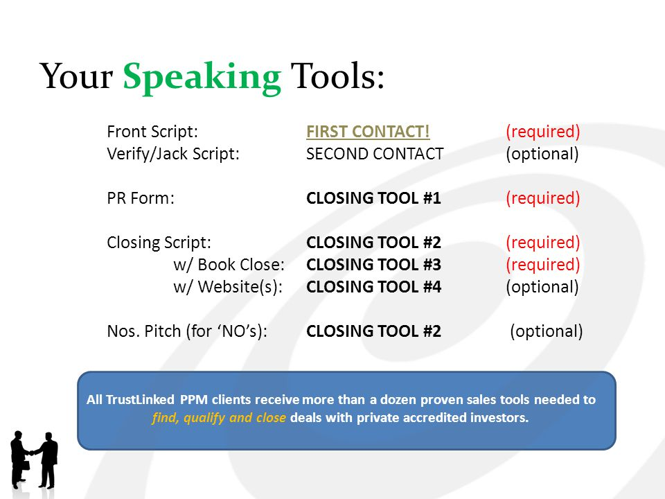 Your Speaking Tools: Front Script: FIRST CONTACT! (required) Verify/Jack Script: SECOND CONTACT (optional) PR Form: CLOSING TOOL #1 (required) Closing