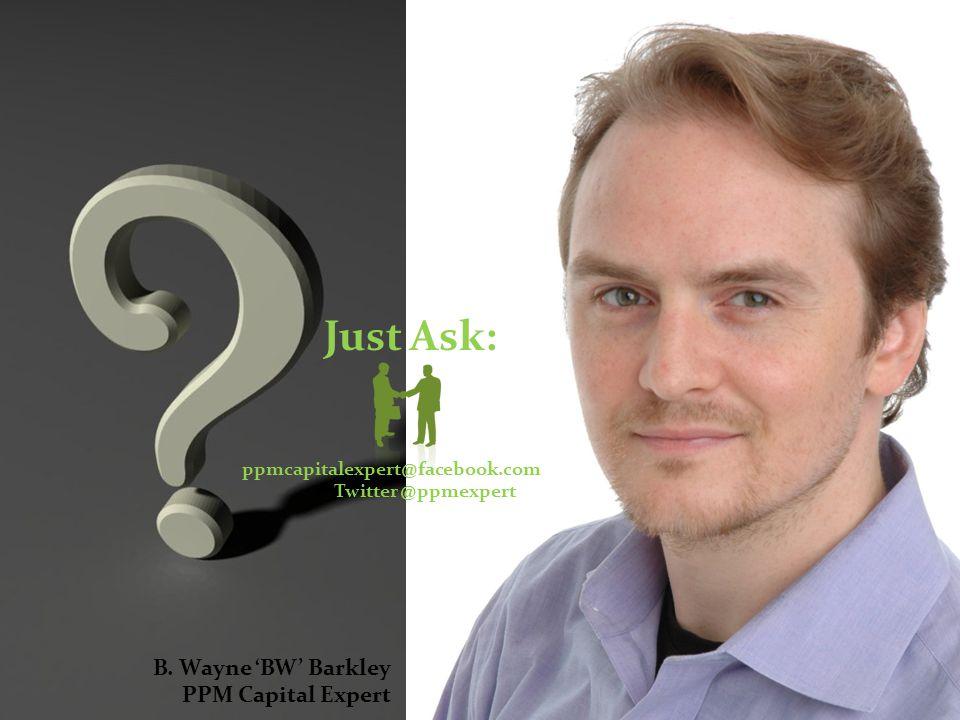 Q&A Just Ask: ppmcapitalexpert@facebook.com Twitter @ppmexpert B.