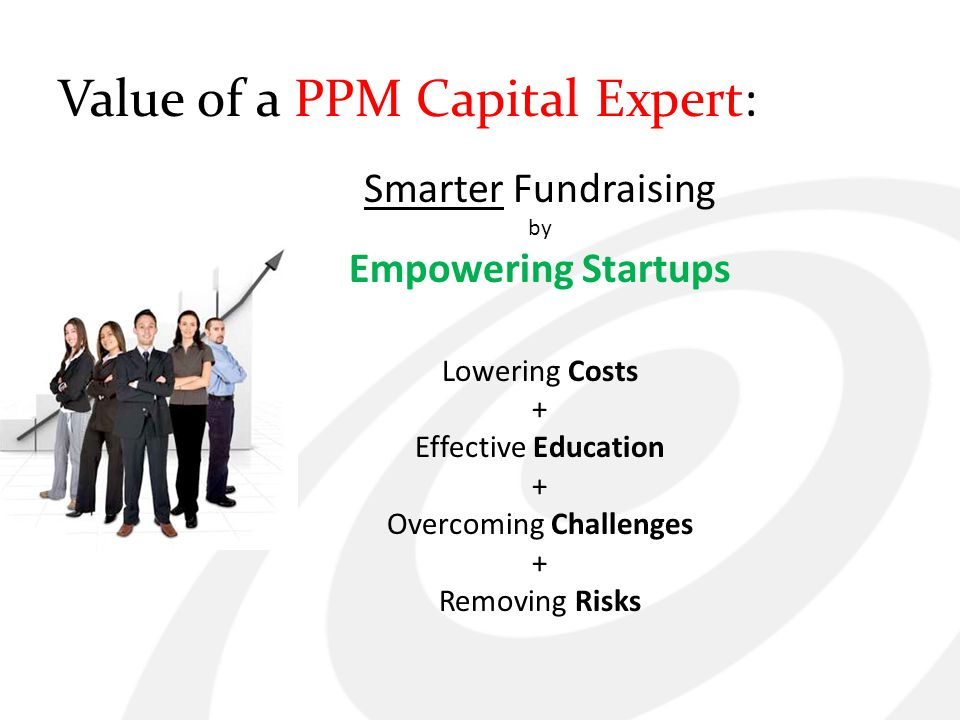 Value of a PPM Capital Expert: Smarter Fundraising by Empowering Startups Lowering Costs + Effective Education + Overcoming Challenges + Removing Risk