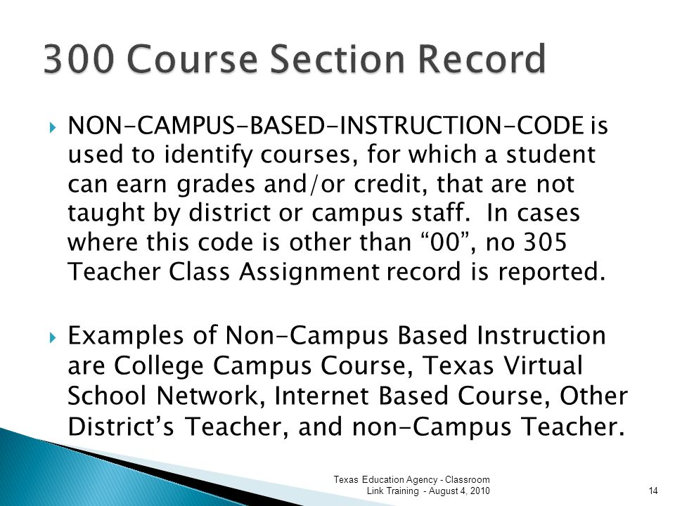 NON-CAMPUS-BASED-INSTRUCTION-CODE is used to identify courses, for which a student can earn grades and/or credit, that are not taught by district or campus staff.