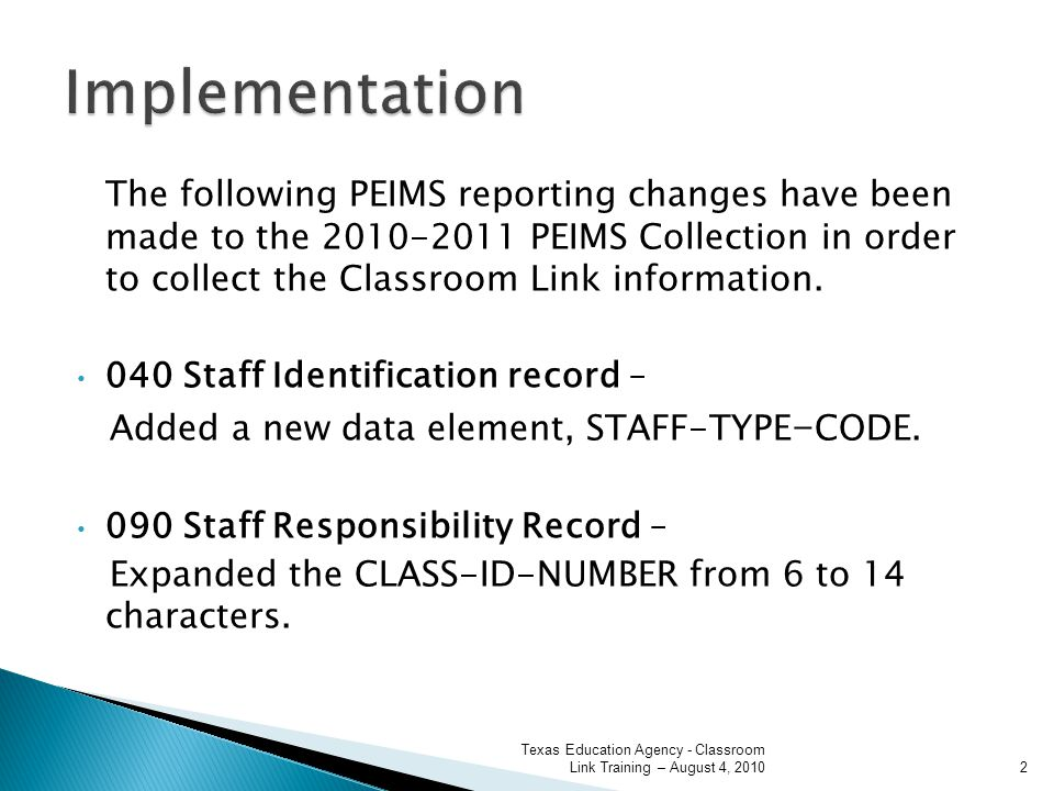 The following PEIMS reporting changes have been made to the 2010-2011 PEIMS Collection in order to collect the Classroom Link information.