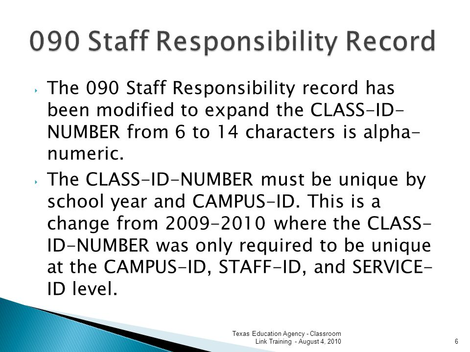 The 090 Staff Responsibility record has been modified to expand the CLASS-ID- NUMBER from 6 to 14 characters is alpha- numeric.