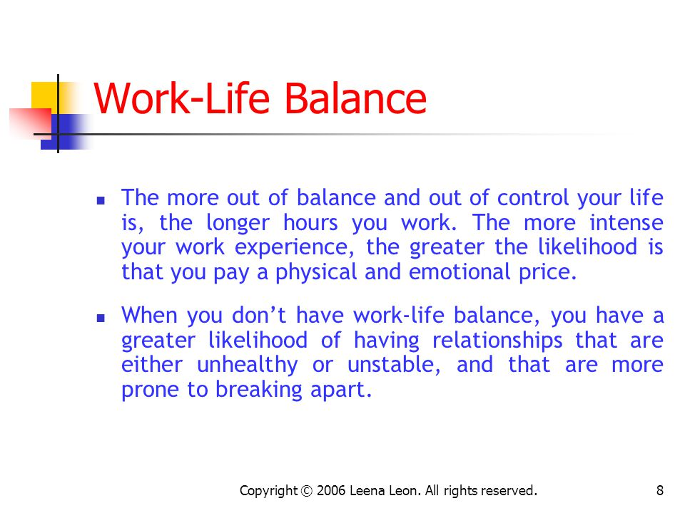 7 Work-Life Balance Work-life balance is a self-defined, self-determined state of well being that a person can reach, or can set as a goal, that allows her to manage effectively multiple responsibilities.
