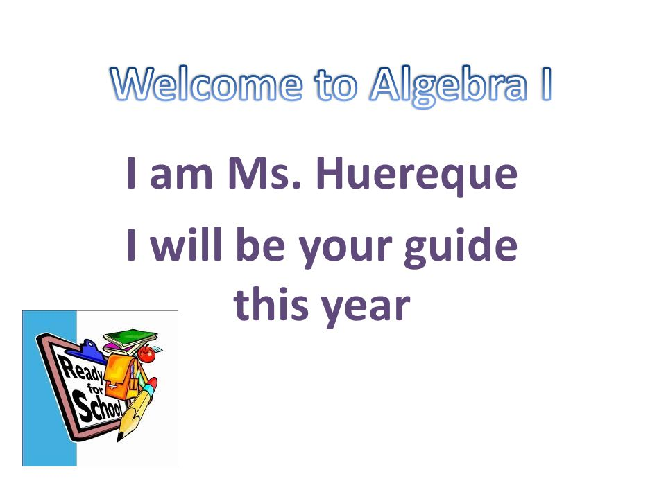 I am Ms. Huereque I will be your guide this year