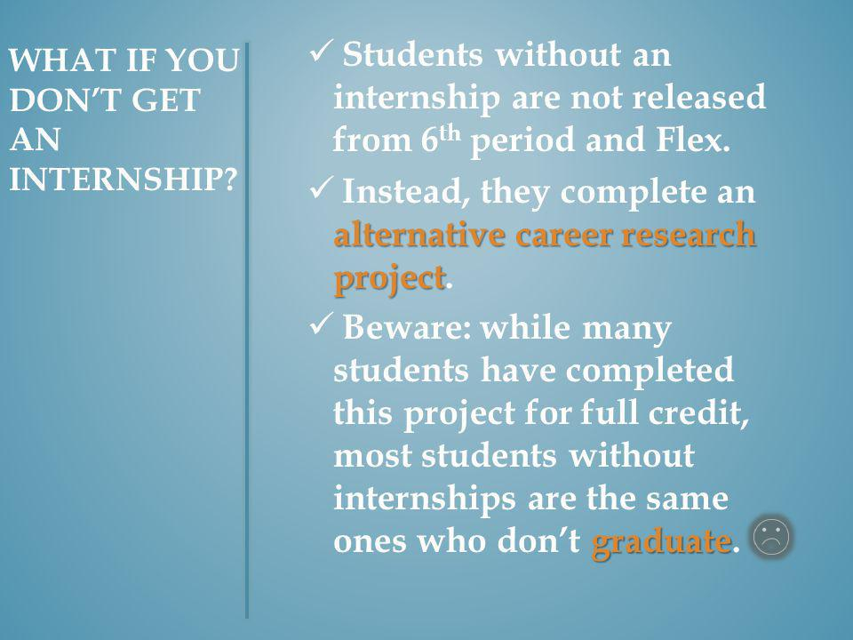 WHAT IF YOU DONT GET AN INTERNSHIP.