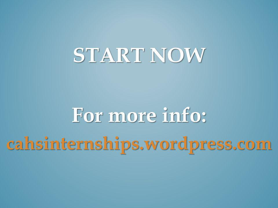 START NOW For more info: cahsinternships.wordpress.com