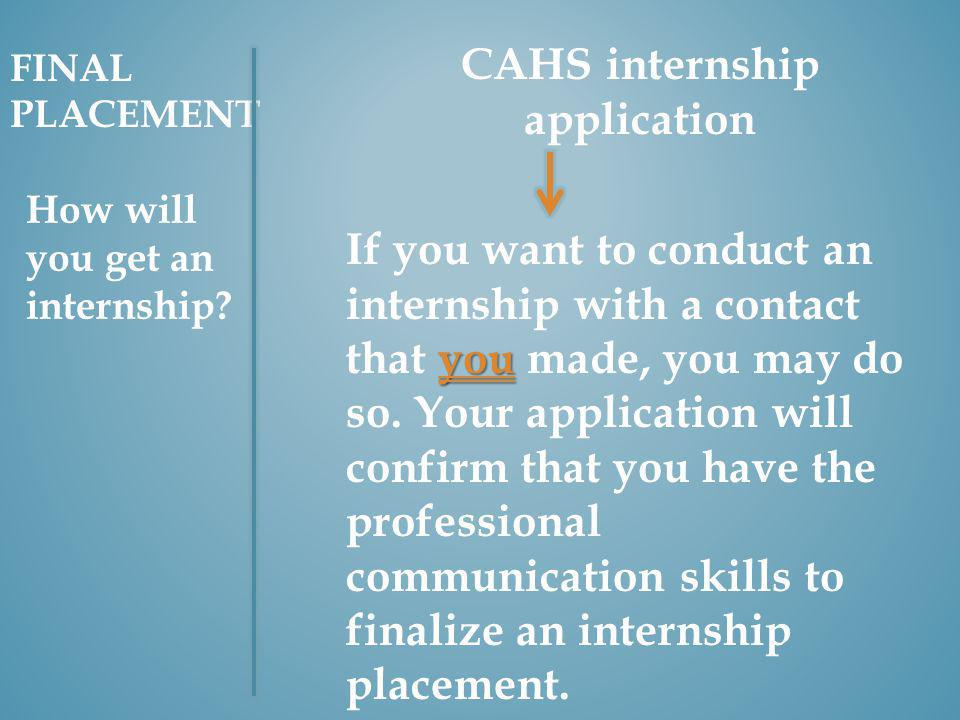 CAHS internship application you If you want to conduct an internship with a contact that you made, you may do so.