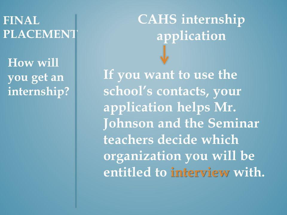 CAHS internship application interview If you want to use the schools contacts, your application helps Mr.
