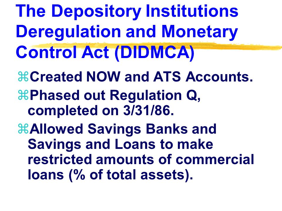 The Depository Institutions Deregulation and Monetary Control Act (DIDMCA) zCreated NOW and ATS Accounts.