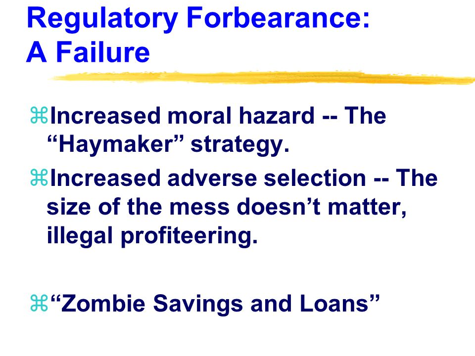 Regulatory Forbearance: A Failure zIncreased moral hazard -- The Haymaker strategy.