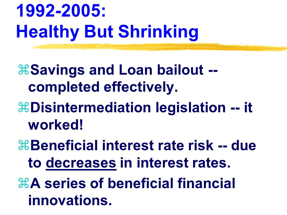 1992-2005: Healthy But Shrinking zSavings and Loan bailout -- completed effectively.