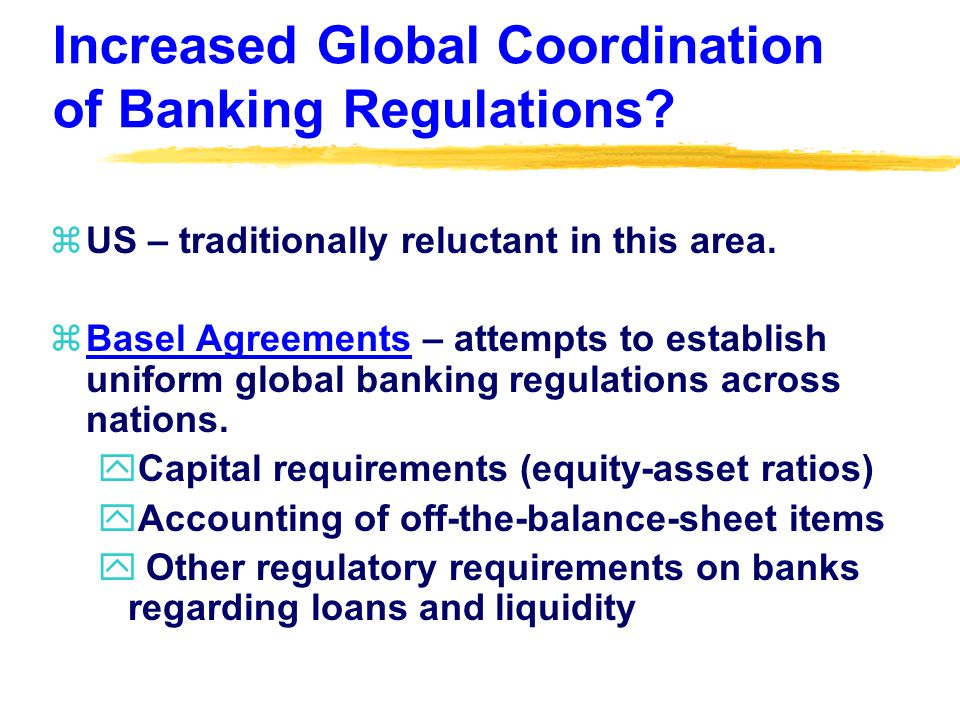Increased Global Coordination of Banking Regulations.