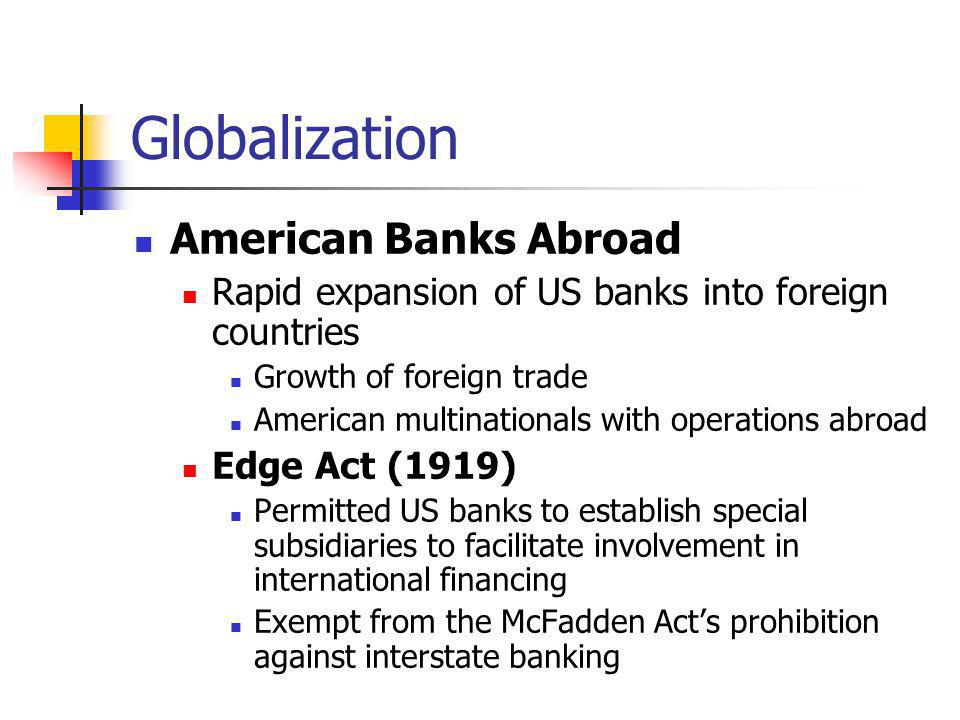 Globalization American Banks Abroad Rapid expansion of US banks into foreign countries Growth of foreign trade American multinationals with operations