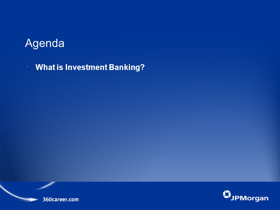 Agenda What is Investment Banking