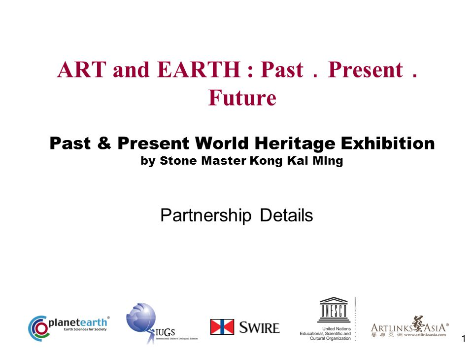 1 ART and EARTH : Past Present Future Past & Present World Heritage Exhibition by Stone Master Kong Kai Ming Partnership Details