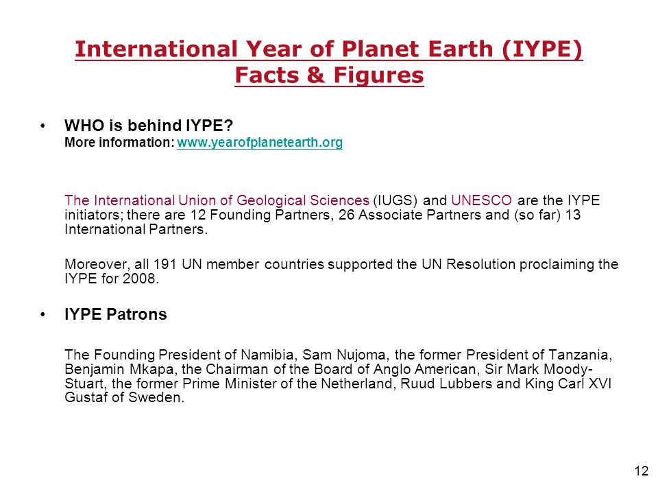 12 International Year of Planet Earth (IYPE) Facts & Figures WHO is behind IYPE.
