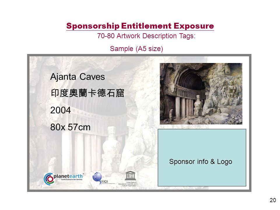 20 Ajanta Caves 2004 80x 57cm Sponsor info & Logo Sponsorship Entitlement Exposure 70-80 Artwork Description Tags: Sample (A5 size)