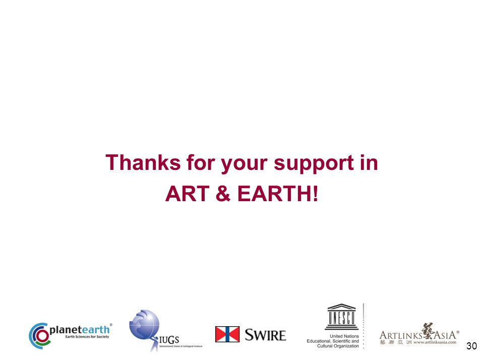 30 Thanks for your support in ART & EARTH!