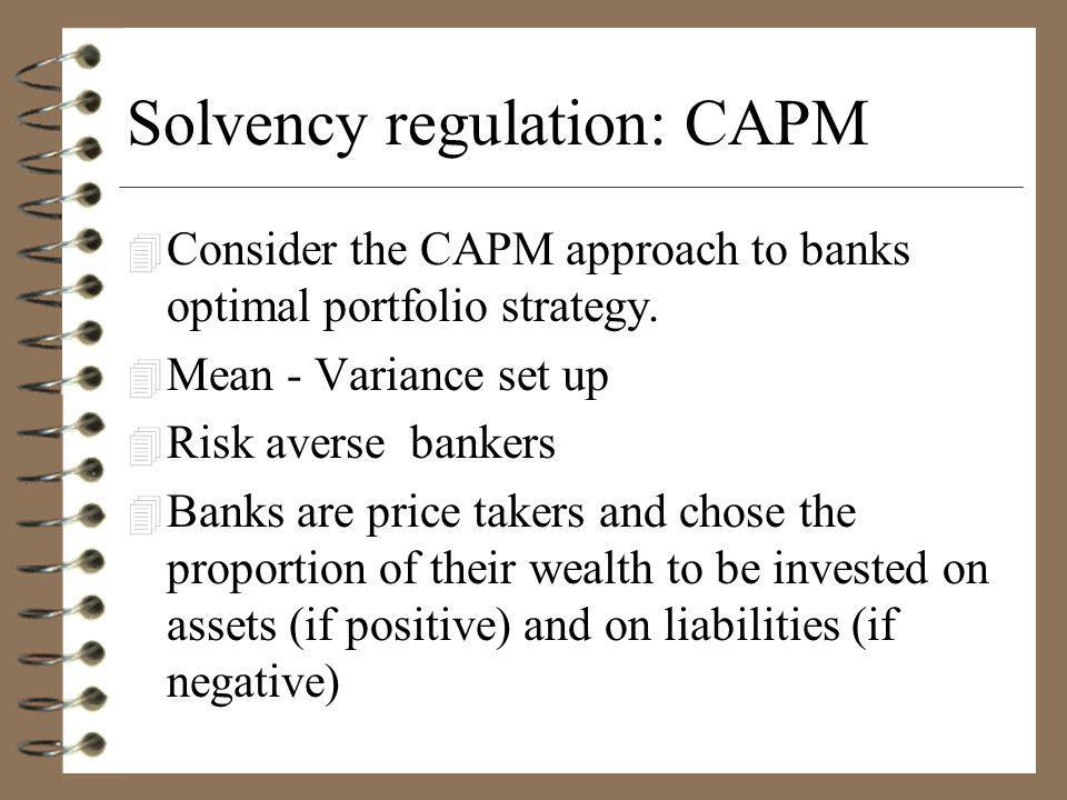 Solvency regulation: CAPM 4 Consider the CAPM approach to banks optimal portfolio strategy.