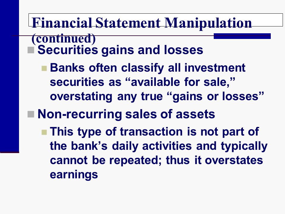 Securities gains and losses Banks often classify all investment securities as available for sale, overstating any true gains or losses Non-recurring s